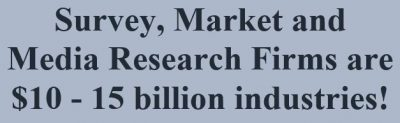Survey, Market and Media Research Firms are $10 - 15 billion industries!