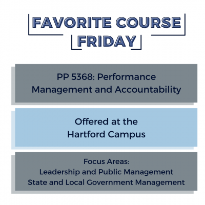Favorite Course Friday: PP 5368 Performance Management and Accountability - Offered at the Hartford Campus - Focus Areas: Leadership and Public Management, State and Local Government Management
